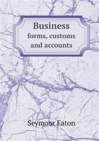 Business Forms, Customs and Accounts