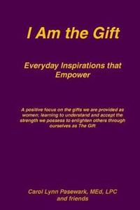 I Am the Gift Everyday Inspirations That Empower