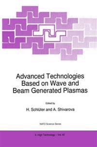 Advanced Technologies Based on Wave and Beam Generated Plasmas
