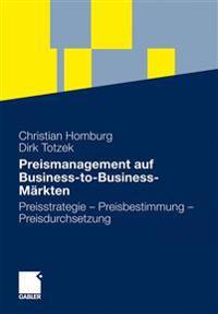 Preismanagement Auf Business-To-Business-Markten: Preisstrategie - Preisbestimmung - Preisdurchsetzung