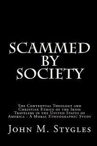 Scammed by Society: The Contextual Theology and Christian Ethics of the Irish Travelers in the United States of America - A Moral Ethnogra