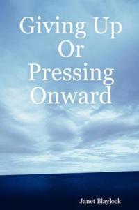Giving Up or Pressing Onward