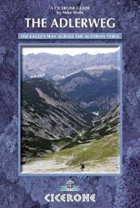 The Adlerweg: The Eagle's Way Across the Austrian Tyrol