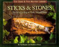 Sticks & Stones: The Art of Grilling on Plank, Vine and Stone