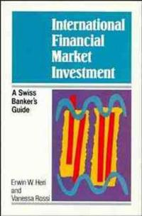 International Financial Market Investment: A Swiss Banker's Guide