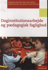 Daginstitutionsarbejde og pædagogisk faglighed