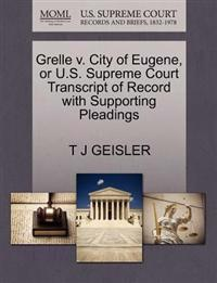 Grelle V. City of Eugene, or U.S. Supreme Court Transcript of Record with Supporting Pleadings