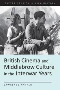 British Cinema and Middlebrow Culture in the Interwar Years