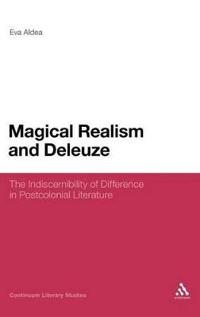Magical Realism and Deleuze: The Indiscernibility of Difference in Postcolonial Literature