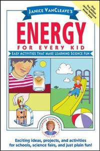 Janice VanCleave's Energy for Every Kid: Easy Activities That Make Learning