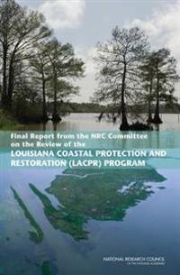 Final Report from the Nrc Committee on the Review of the Louisiana Costal Protection and Restoration Program