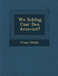 Wo Schlug C¿sar Den Ariovist?