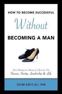 How to Become Successful Without Becoming a Man