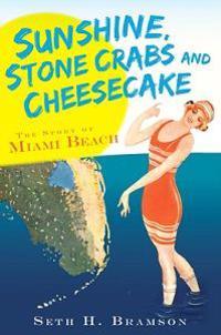 Sunshine, Stone Crabs and Cheesecake: The Story of Miami Beach