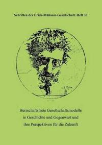 Herrschaftsfreie Gesellschaftsmodelle in Geschichte Und Gegenwart Und Ihre Perspektiven Fur Die Zukunft