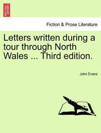 Letters Written During a Tour Through North Wales ... Third Edition.