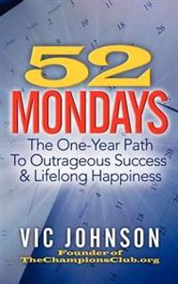 52 Mondays: The One Year Path to Outrageous Success & Lifelong Happiness