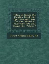 Th¿¿tre, Ou Recueil Des Com¿dies, Parodies & Opera-comiques: Avec Les Airs, Rondes & Vaudevilles Not¿s Dans Chaque Pi¿ce, Volume 7