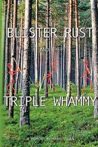 Blister Rust and the Triple Whammy: A Memory by Hawk Stern