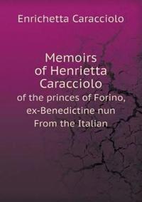 Memoirs of Henrietta Caracciolo of the Princes of Forino, Ex-Benedictine Nun from the Italian