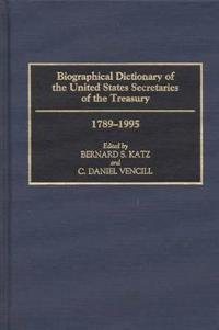 Biographical Dictionary of the United States Secretaries of the Treasury 1789-1995