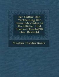 ¿ber Cultur Und Vertheilung Der Gemeindeweiden In Rechtlicher Und Staatswirthschaftlicher R¿cksicht