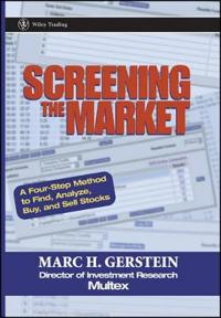 Screening the Market: A Four-Step Method to Find, Analyze, Buy and Sell Sto