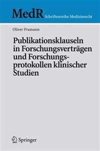 Publikationsklauseln in Forschungsvertragen Und Forschungsprotokollen Klinischer Studien