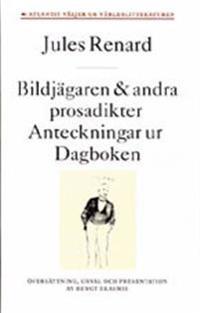 Bildjägaren och andra prosadikter - Anteckningar ur dagboken