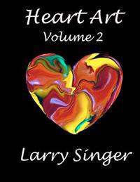 Heart Art (Volume Two): By Larry Singer