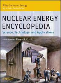 Nuclear Energy Encyclopedia: Science, Technology, and Applications
