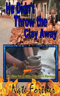 He Didn't Throw the Clay Away