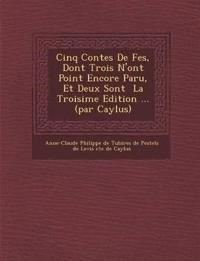 Cinq Contes de F Es, Dont Trois N'Ont Point Encore Paru, Et Deux Sont La Troisi Me Edition ... (Par Caylus)