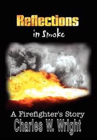 Reflections in Smoke: A Firefighter's Story