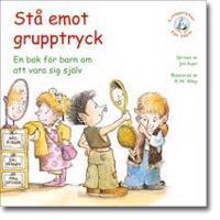 Stå emot grupptryck : en bok för barn om att vara sig själv