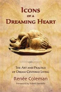 Icons of a Dreaming Heart: The Art and Practice of Dream-Centered Living