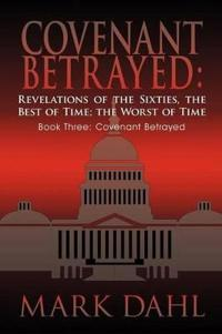 Covenant Betrayed, Revelations of the Sixties, the Best of Time, the Worst of Time