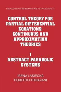 Control Theory for Partial Differential Equations: Volume 1, Abstract Parabolic Systems