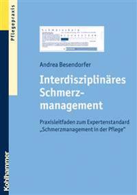 Interdisziplinares Schmerzmanagement: Praxisleitfaden Zum Expertenstandard 'Schmerzmanagement in Der Pflege'
