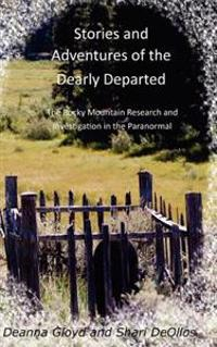 Stories and Adventures of the Dearly Departed: The Rocky Mountain Research and Investigation in the Paranormal
