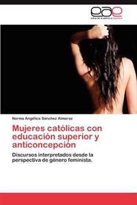 Mujeres Catolicas Con Educacion Superior y Anticoncepcion