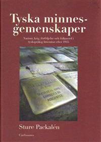 Tyska minnesgemenskaper : nazism, krig, förföljelse och folkmord i tyskspråkig litteratur efter 1945