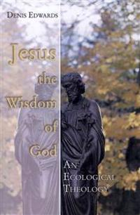 Jesus the Wisdom of God: An Ecological Theology