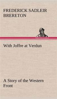 With Joffre at Verdun a Story of the Western Front