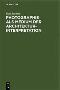 Photographie Als Medium Der Architekturinterpretation