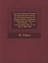 Trait¿ Th¿orique Et Pratique Des Brevets D'invention, De Perfectionnement Et D'importation, Contenant L'historique Des Brevets D'invention ... In Comm