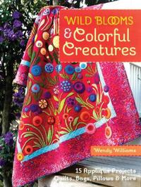 Wild Blooms & Colorful Creatures: 15 Applique Projects - Quilts, Bags, Pillows & More [With Pattern(s)]