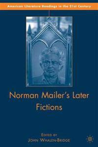Norman Mailer's Later Fictions