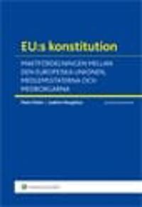 EU:s konstitution : maktfördelningen mellan den europeiska unionen, medlemsstaterna och medborgarna