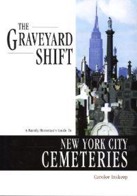 Graveyard Shift: A Family Historian's Guide to New York City Cemeteries